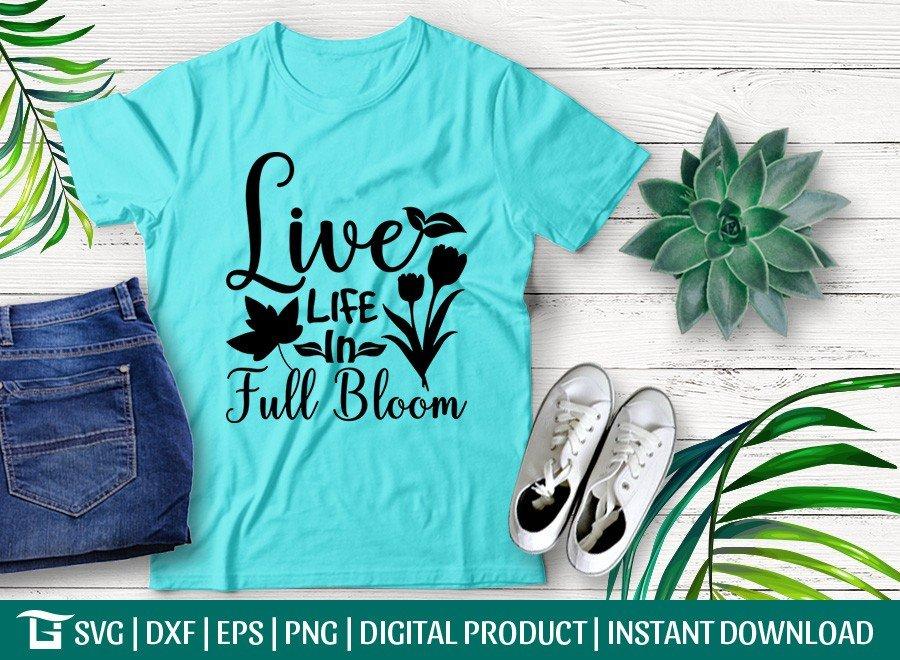 Live Life In Full Bloom SVG | Spring SVG | T-shirt Design