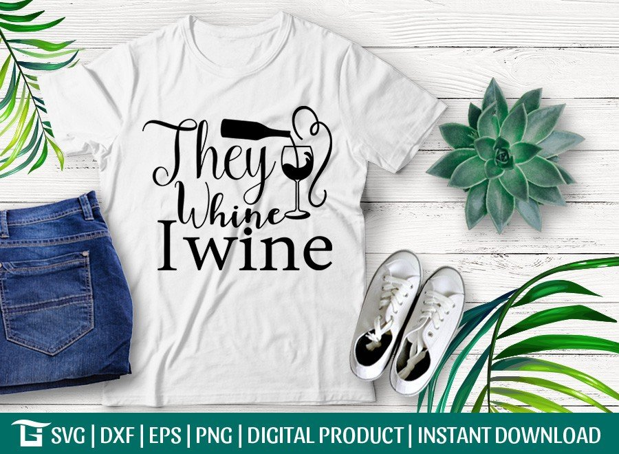 They Whine I Wine SVG | Drinking Alcohol | T-shirt Design