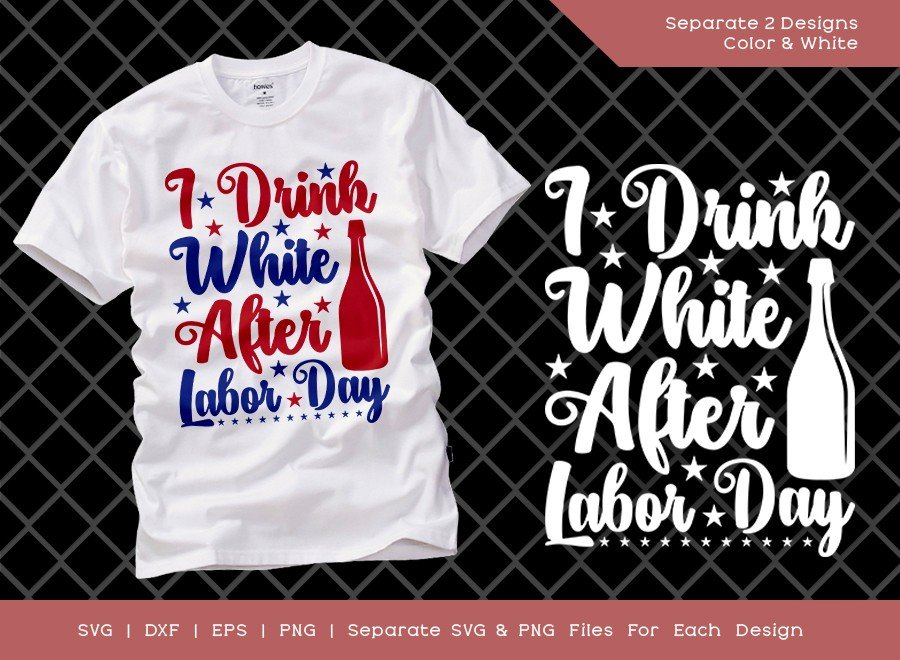 I Drink White After Labor Day SVG Cut File | T-shirt