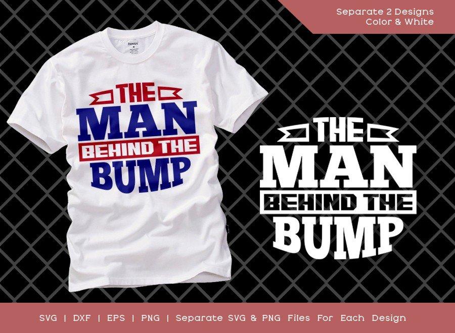 The Man Behind The Bump SVG Cut File | T-shirt Design