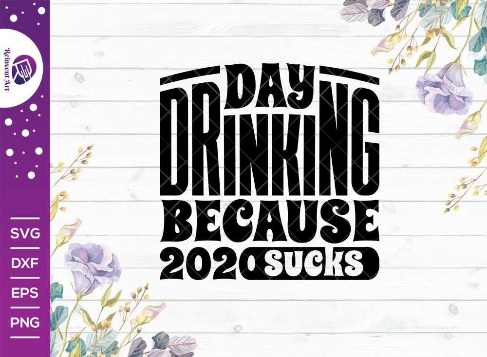 Day Drinking Because 2020 Sucks SVG Cut File | Tshirt Design