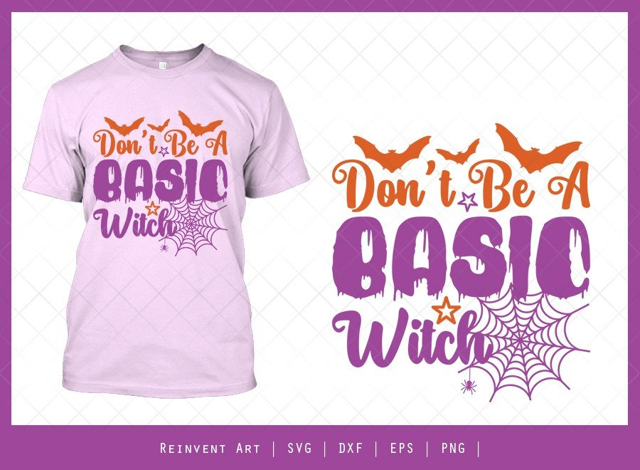 Dont Be A Basic Witch SVG Cut File | T-shirt Design