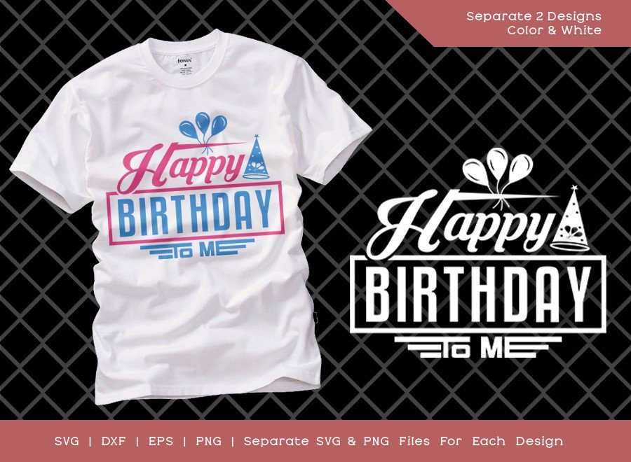 Happy Birthday To Me SVG Cut File | T-shirt Design