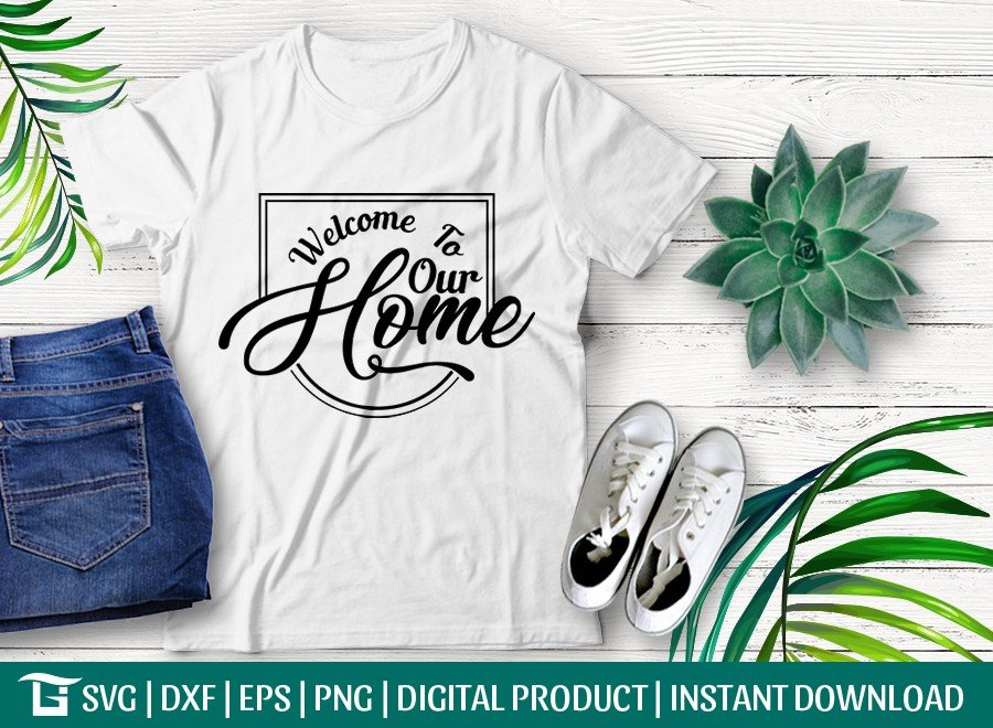 Welcome To Our Home SVG Cut File | Farmhouse Svg