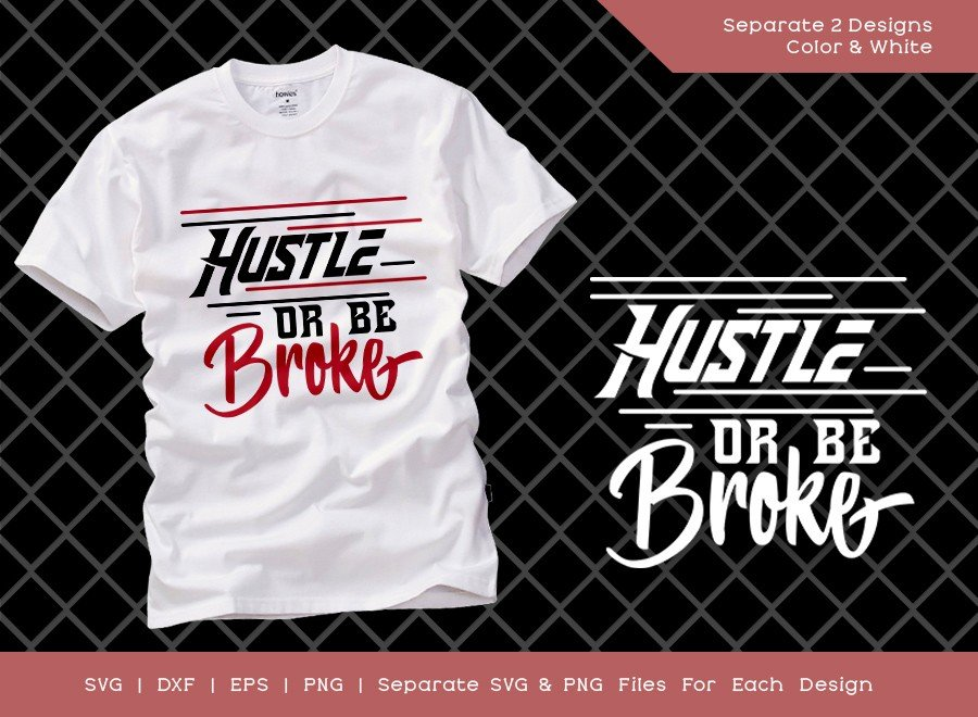 Hustle Or Be Broke SVG Cut File | Hustle T-shirt Design
