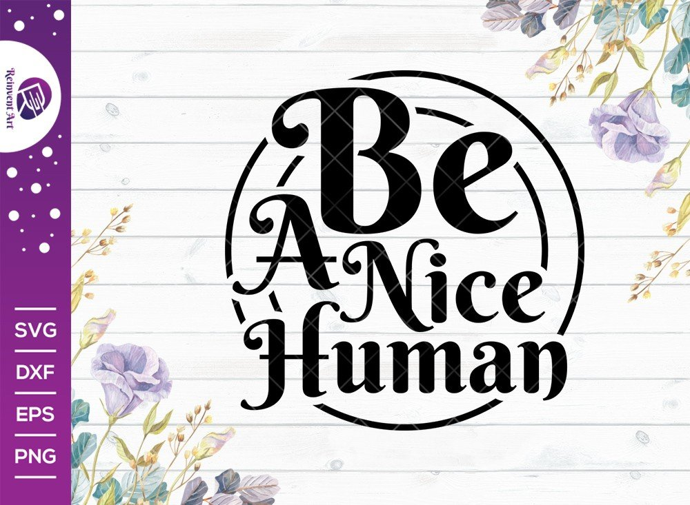 Be A Nice Human SVG Cut File | Kind Human T-shirt Design