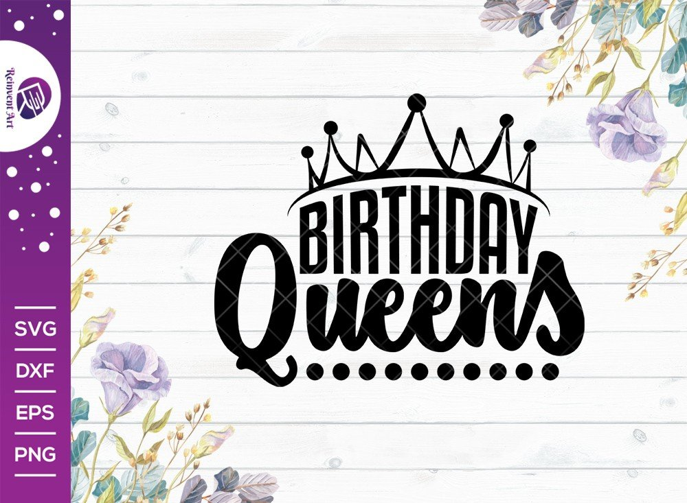 Birthday Queens SVG Cut File | Birthday T-shirt Design