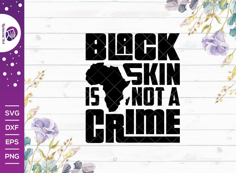 Black Skin is Not a Crime SVG Cut File | Black Skin