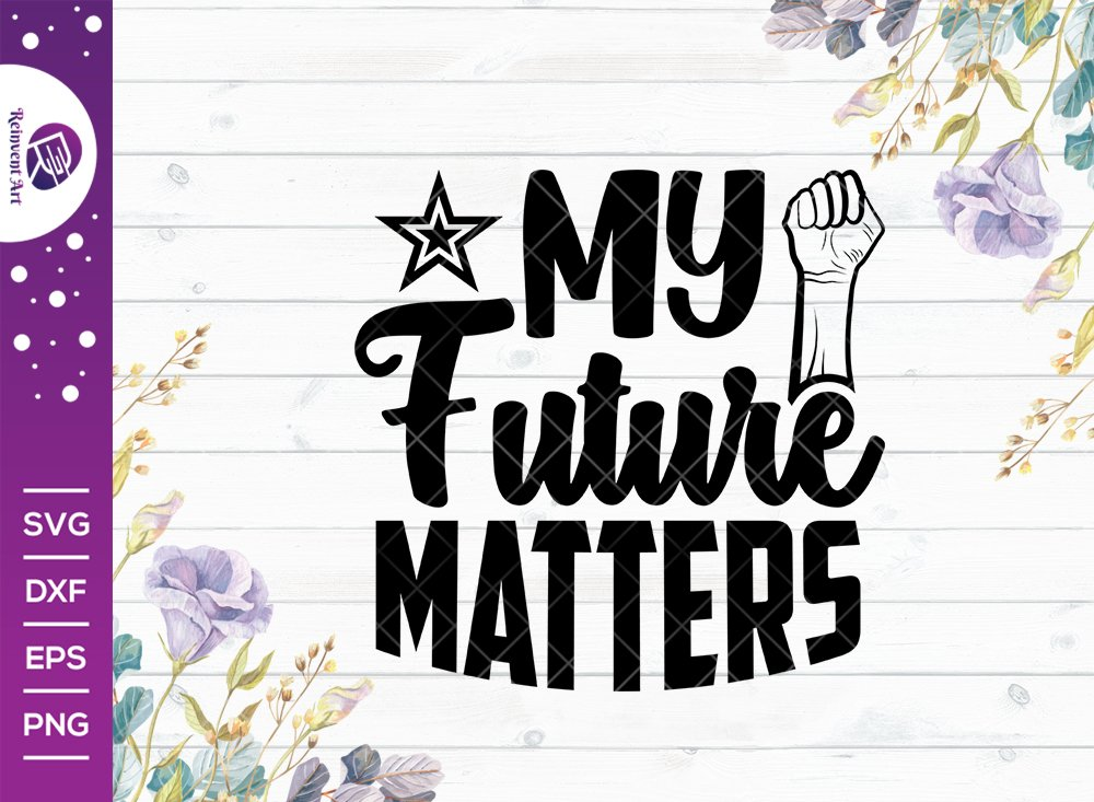 My Future Matters SVG Cut File | Black Lives Matter Svg