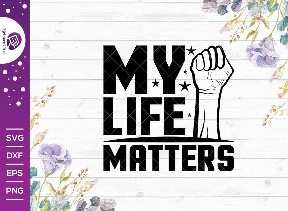 My Life Matters SVG Cut File | Black Lives Matter Svg