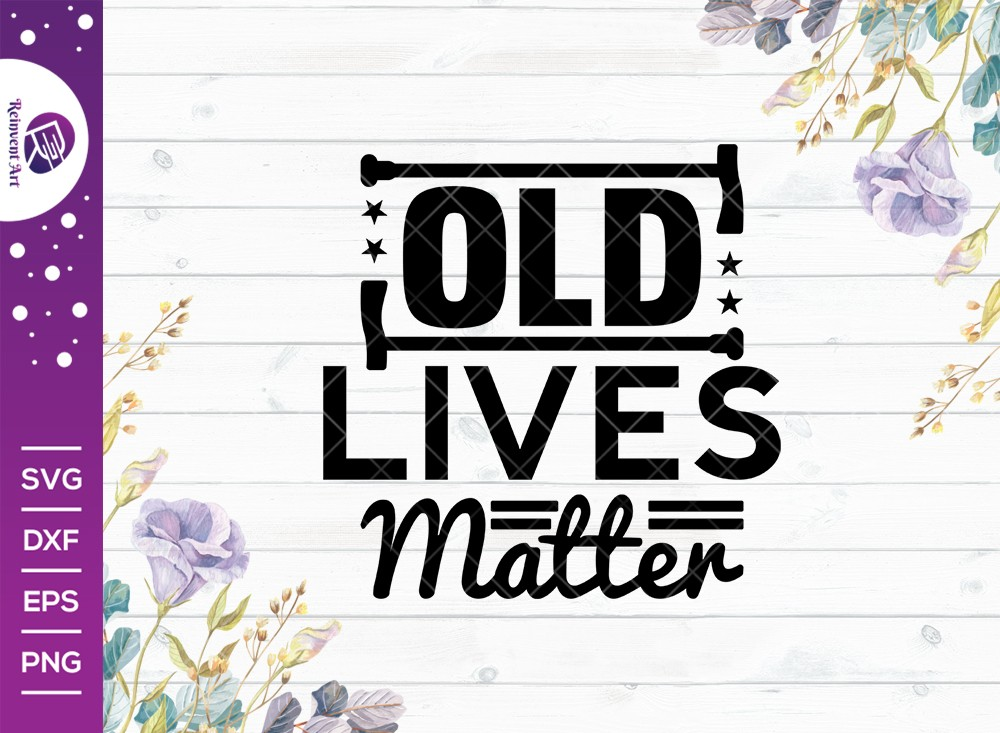 Old Lives Matter SVG Cut File | Birthday Gift Funny Quote