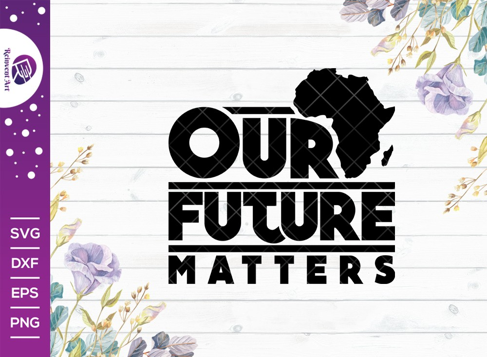 Our Future Matters SVG Cut File | Anti Racism Svg