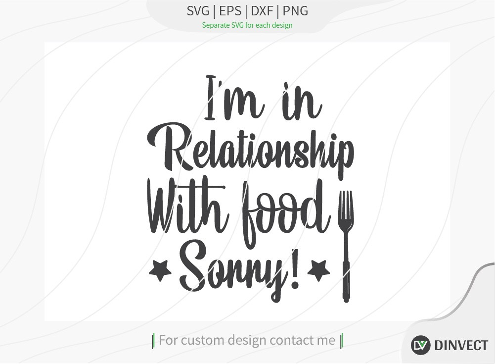 Im in Relationship with food sorry svg cut file
