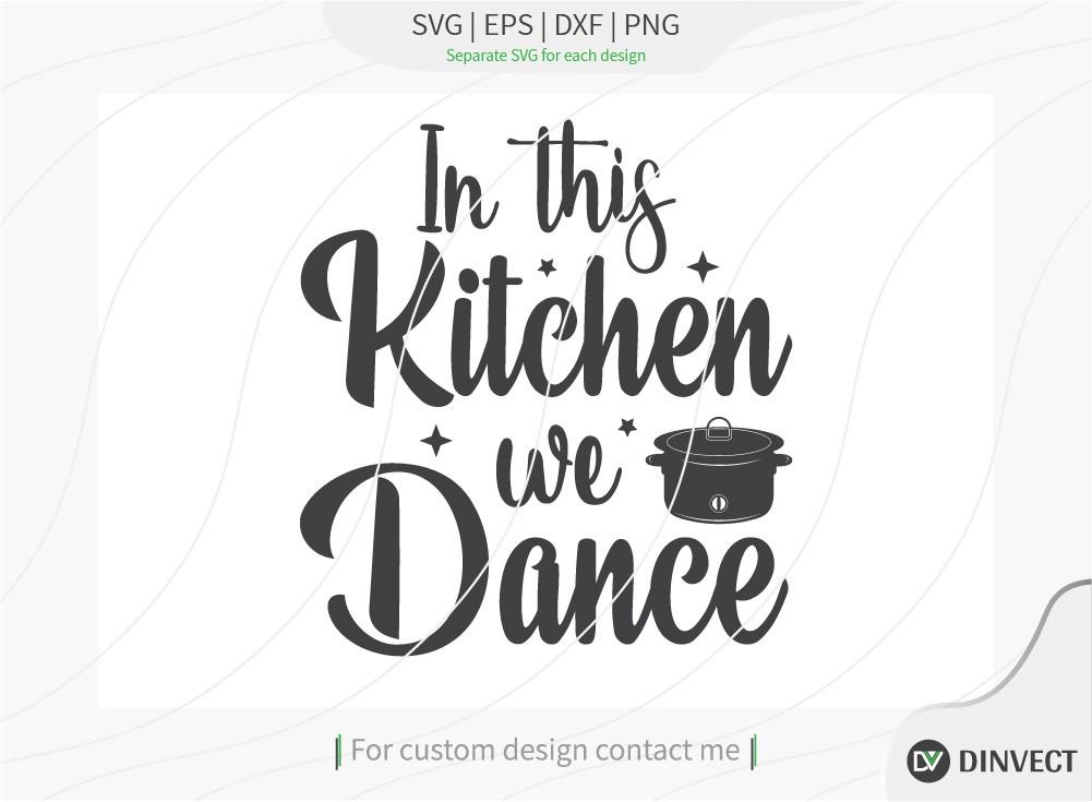 In this kitchen we dance svg cut file, Kitchen svg