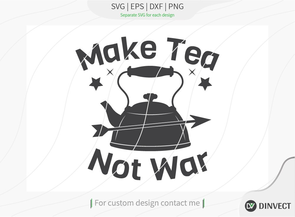 Make Tea Not War svg cut file, Kitchen svg