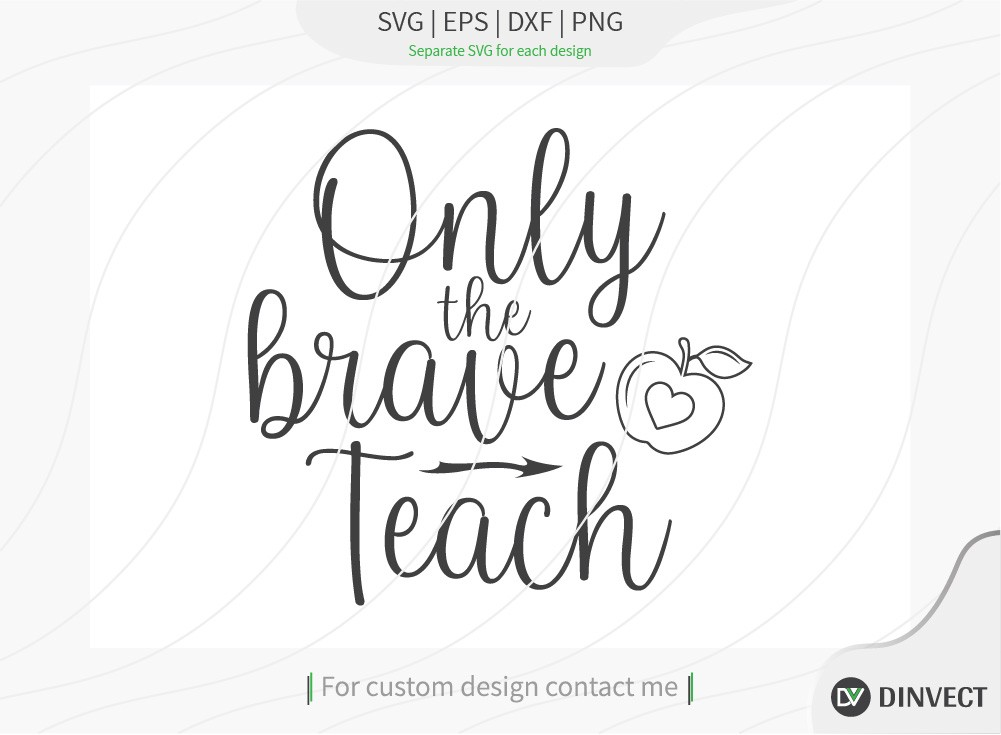 Only the brave teach SVG Cut File, Teacher Life