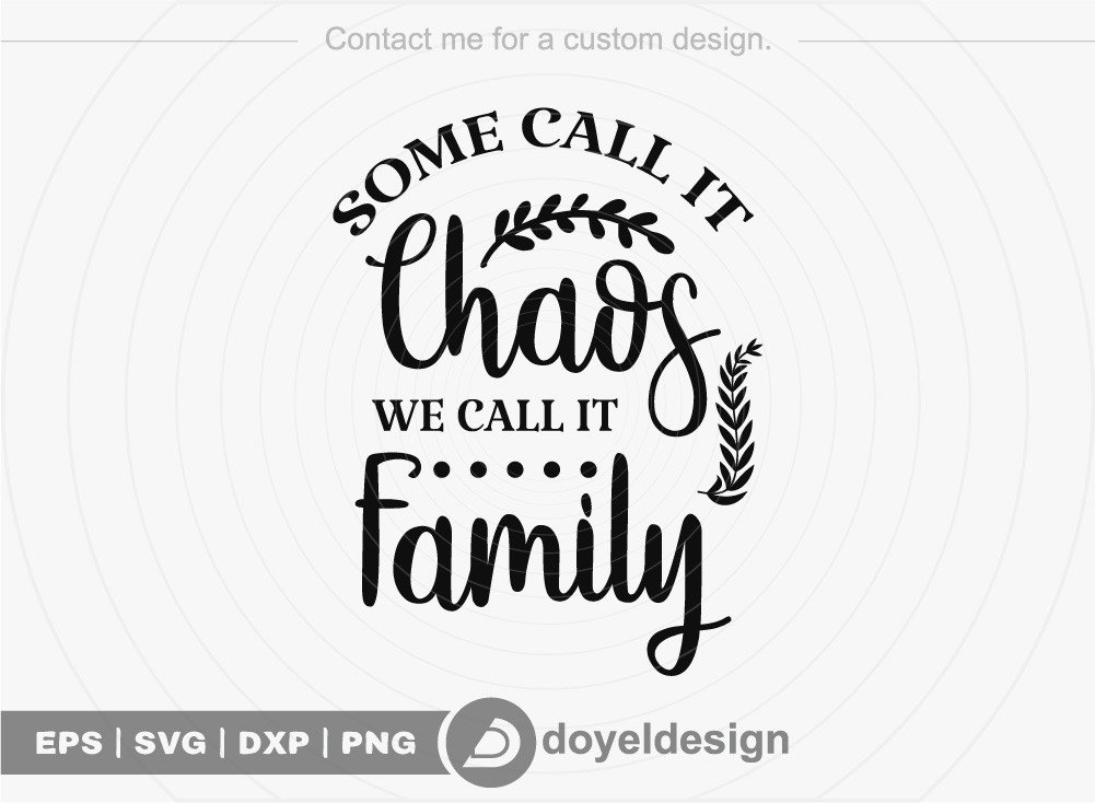 Some call it chaos we call it family SVG Cut File