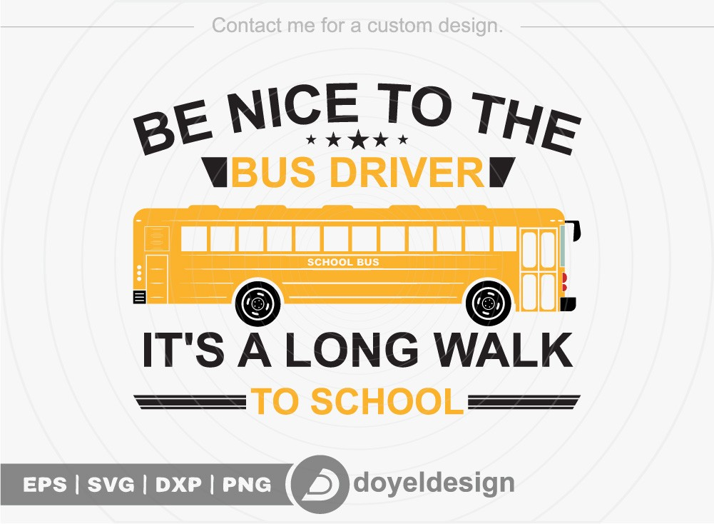 Be nice to the bus driver it's a long walk to school SVG