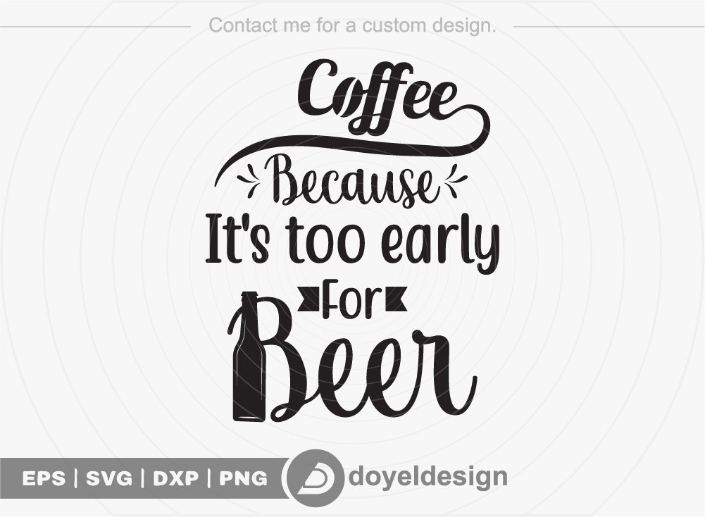 Coffee because its too early for beer SVG Cut File