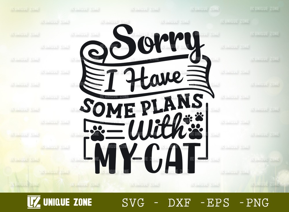 Sorry I Have Some Plans With My Cat SVG Cut File