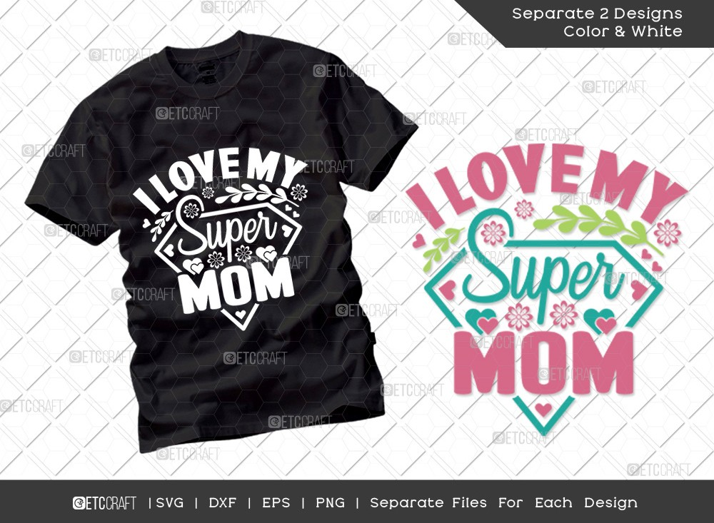 I Love My Super Mom SVG | Mother's Day Svg