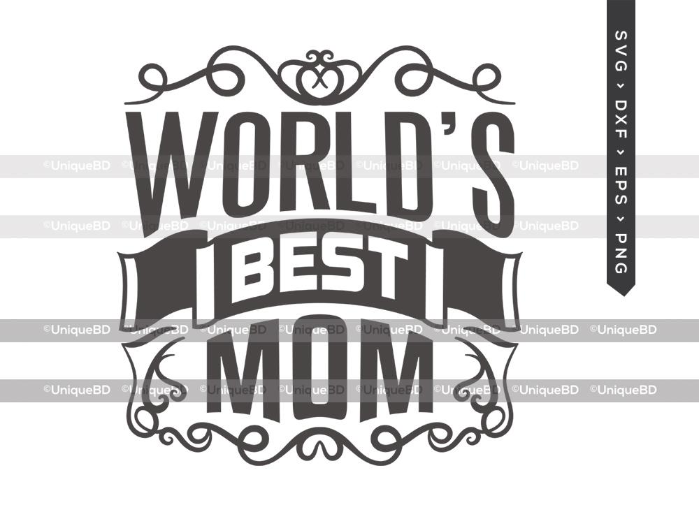 Worlds Best Mom SVG | Mothers Day Svg