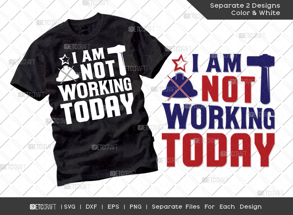 I Am Not Working Today SVG   Labor Day Svg