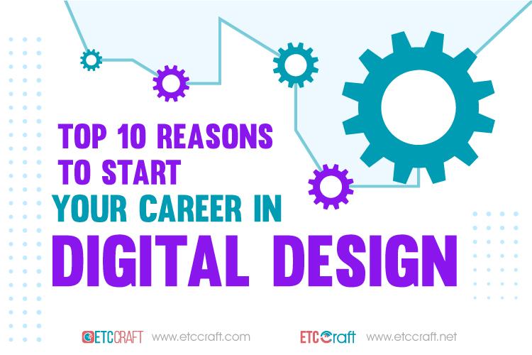 Top 10 Reasons to Start Your Career in Digital Design
