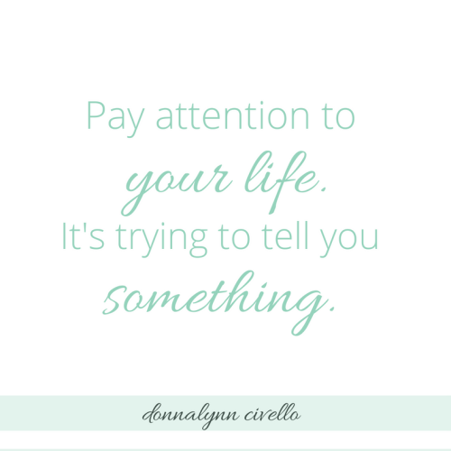 Pay attention to your life