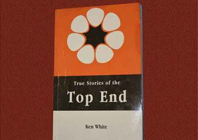 'True Stories of the Top End', White, K. 2005, Indra Publishing