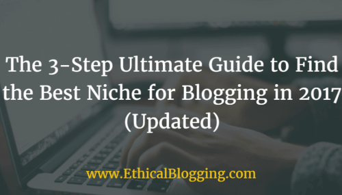 The 3-Step Ultimate Guide to Find the Best Niche for Blogging in 2017 (Updated)