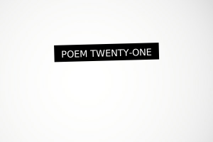 Poem Twenty-One: Where were you when?