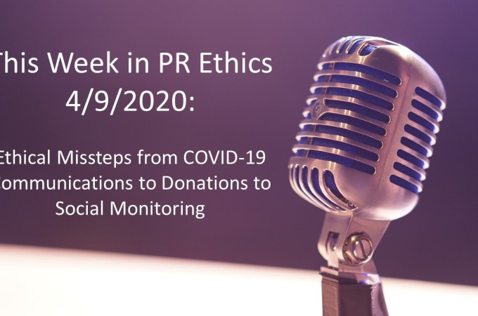 This Week in PR Ethics 4/9/2020: Ethical Missteps from COVID-19 Communications to Donations to Social Monitoring