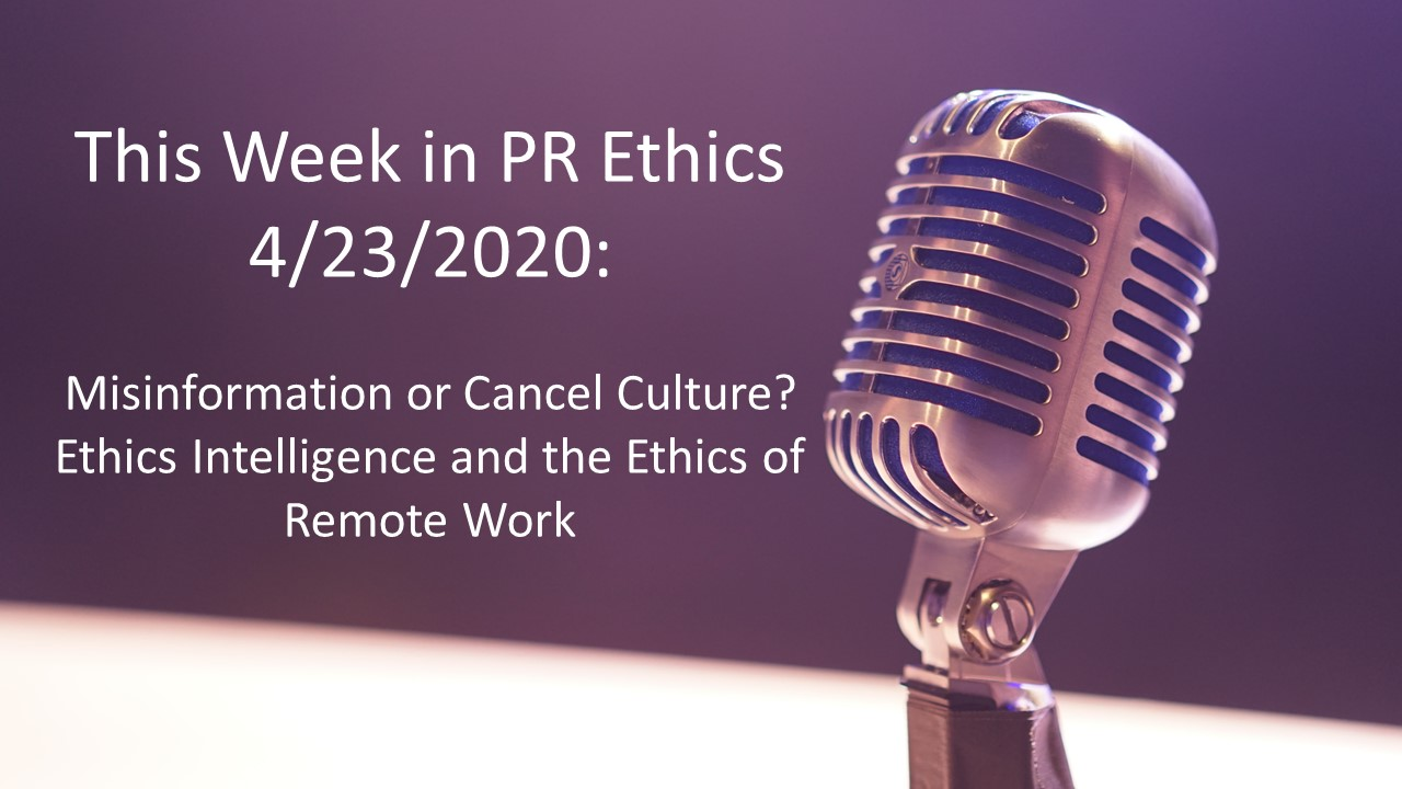 This Week in PR Ethics 4/23/2020: Misinformation or Cancel Culture? Ethics Intelligence and the Ethics of Remote Work