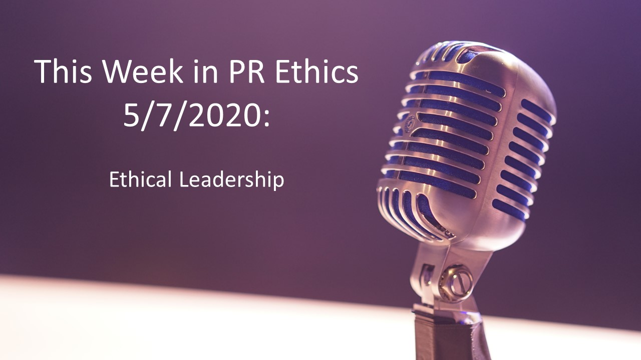 This Week in PR Ethics (5/7/20): Ethical Leadership
