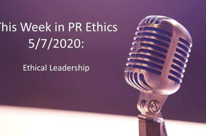 This Week in PR Ethics (5/7/20): Ethical Leadership