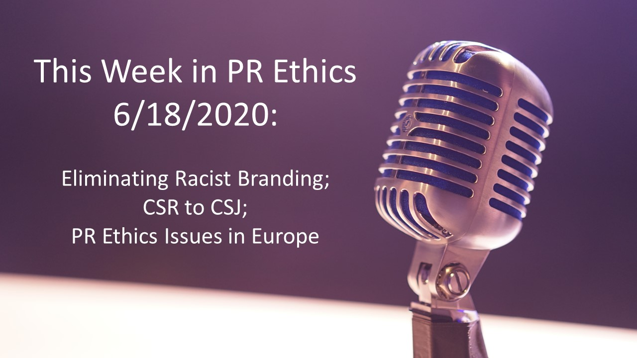 This Week in PR Ethics 6/18/2020: Eliminating Racist Branding; CSR to CSJ; PR Ethics Issues in Europe