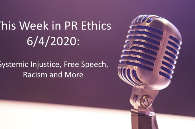 This Week in PR Ethics 6/4/2020: Systemic Injustice, Free Speech, Racism and More