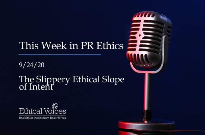 This Week in PR Ethics (9/24/20) – The Slippery Ethical Slope of Intent