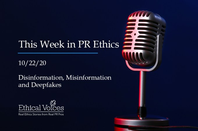 This Week in PR Ethics (10/22/20): Disinformation, Misinformation and Deepfakes
