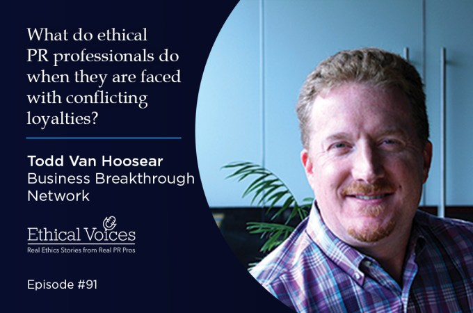 What do ethical PR professionals do when they are faced with conflicting loyalties? Todd Van Hoosear
