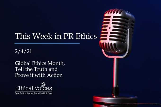This Week in PR Ethics (2/4/21): Global Ethics Month, Tell the Truth and Prove it with Action