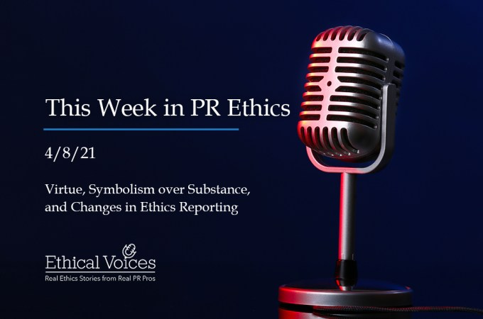 This Week in PR Ethics (4/8/21): Virtue, Symbolism over Substance, and Changes in Ethics Reporting