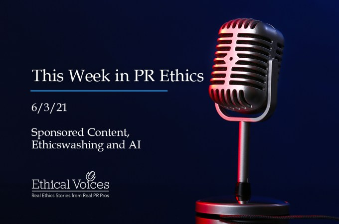 This Week in PR Ethics 6/3/21 – Sponsored Content, Ethicswashing and AI