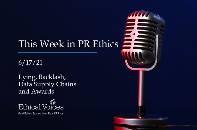 This Week in PR Ethics (6/17/21): Lying, Backlash, Data and Awards