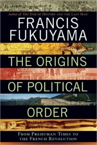 The Origins of Political Order, by Francis Fukuyama
