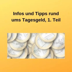 Infos und Tipps rund ums Tagesgeld, 1. Teil