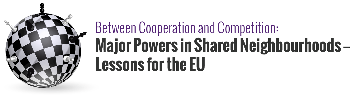 Between Cooperation and Competition: Major powers in Shared Neighbourhood – lessons for the EU