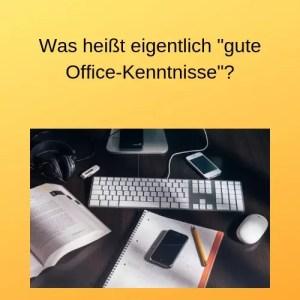 Was heißt eigentlich gute Office-Kenntnisse