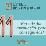 21 hábitos para implementar no dia-a-dia: #11 Pare de dar aprovações para conseguir as suas